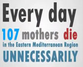 A poster reading Every day 107 mothers die in the Eastern Mediterranean Region unnecessarily