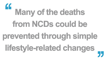 Many of the deaths from NCDs could be prevented through simple lifestyle-related changes and cost-effective interventions implemented by national governments